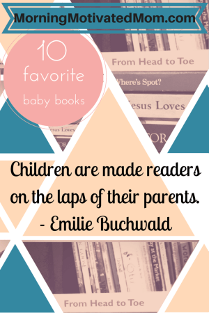 10 Favorite Baby Books. Children are made readers on the laps of their parents