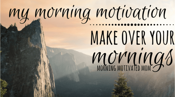 My Morning Motivation...Make Over Your Morning