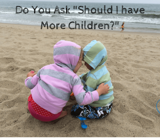 should I have more children? how do I know when to have more children? Should I have more kids? how many kids should I have? what's the best number of kids to have?