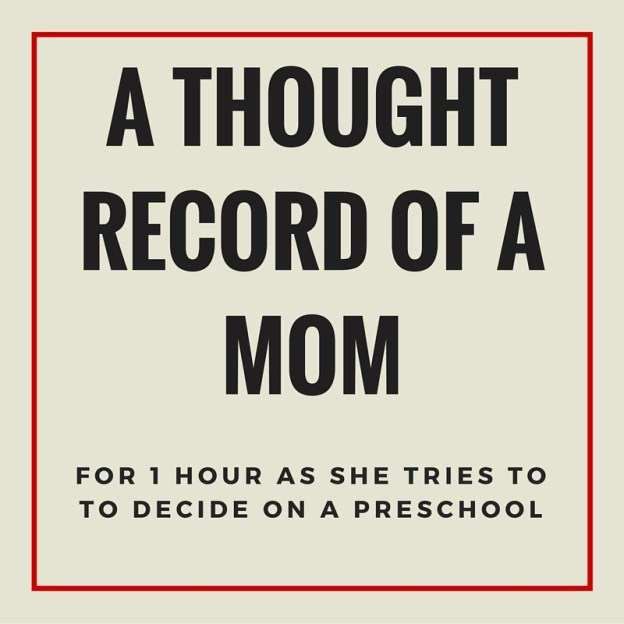 mom thoughts, the thought record of a mom for 1 hour as she tries to decide on a preschool