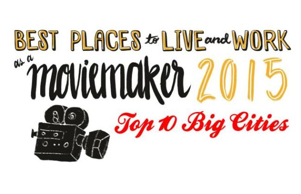 best places to live and work as a moviemaker in 2014 top