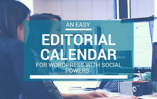 An Easy Editorial Calendar For WordPress With Social Powers