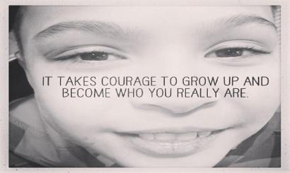 It takes courage! Be who you are. 100%