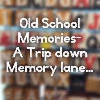 Ten of my fondest School Memories - A trip down memory lane...