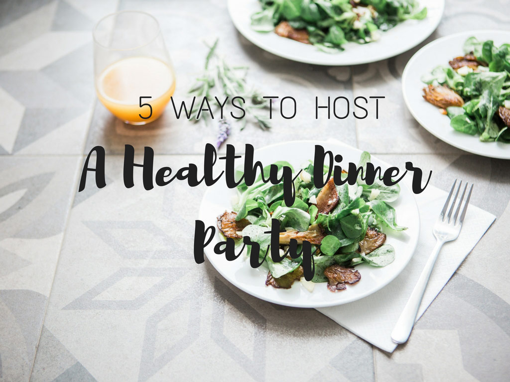 5-ways-to-host-a-healthy-dinner-party