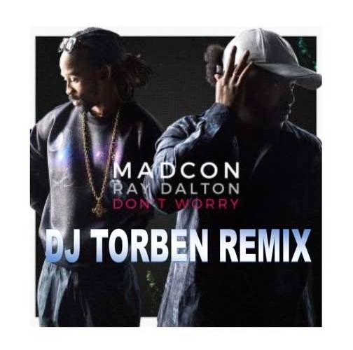 DJ TORBEN Madcon – Don't Worry ft Ray Dalton