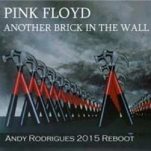 Pink floyd – Another Brick in the Wall [Andy Rodrigues 2015 Reboot]