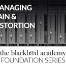 "Blackbird Foundation - ""Managing Gain & Distortion"""