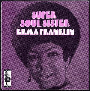 Erma Franklin – Super Soul Sister [VampiSoul / 2003 Extended Reissue] '1969