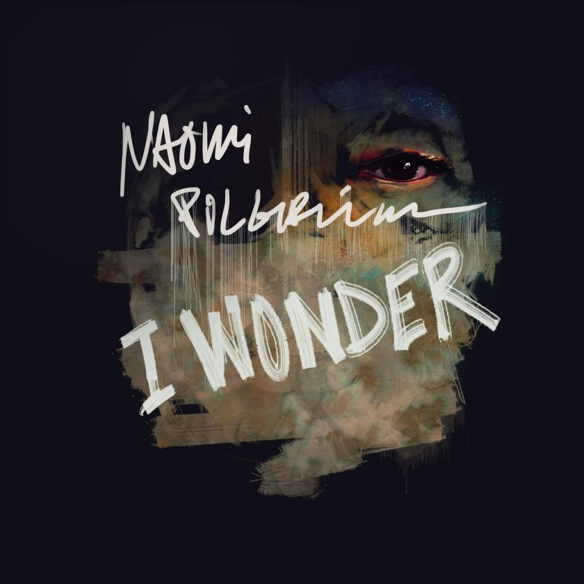 """Naomi Pilgrim's """"I Wonder"""" is out now. Look out for her new EP, Sink Like A Stone on June 3rd."""