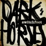 """""""Dark Horses"""" by Switchfoot – The Song of the Week for 10/10/2011"""