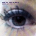 """Look Around"" by Red Hot Chili Peppers – The Song of the Week for 2/13/2012"