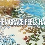 When Grace Feels Hard