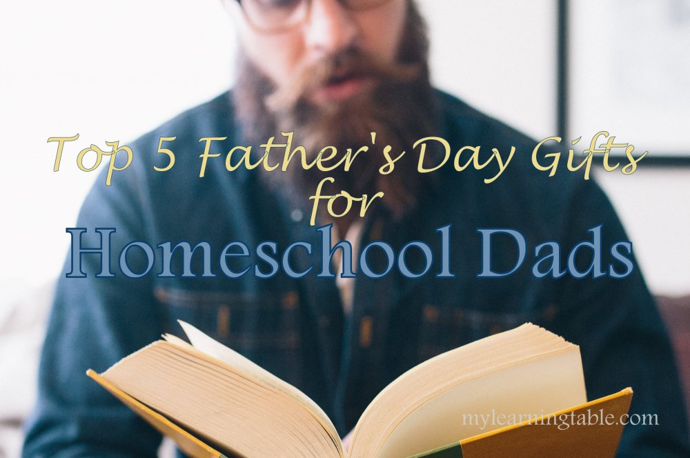 Tops 5 Father's Day Gifts for Homeschool Dads mylearningtable.com