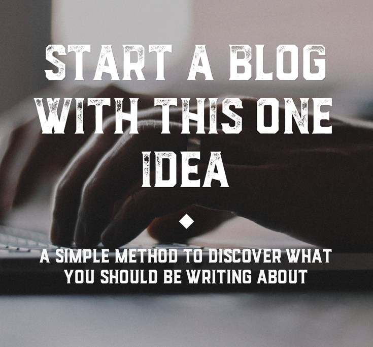 Start a Blog With This One Idea