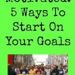 Getting Motivated: 5 Ways To Start On Your Goals