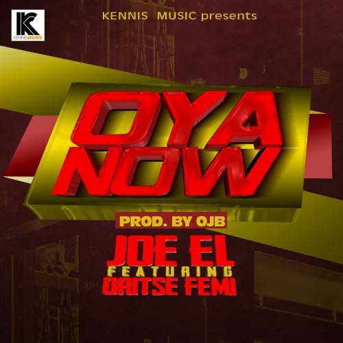 Joe El Ft. Oritse Femi   Oya Now (Prod. By OJB)