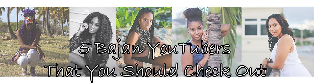 5 Bajan YouTubers That You Should Check Out!