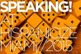 See me speak next Friday at Hispanicize 2015