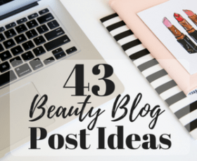 43 Beauty Blog Post Ideas