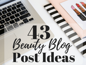 43 Beauty Blog Post Ideas
