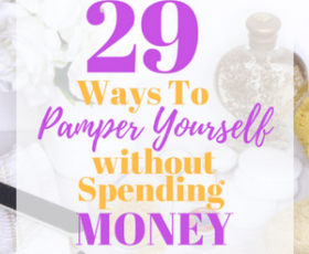 29 Ways to Pamper Yourself Without Spending Money