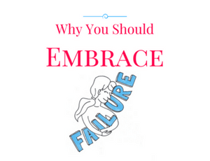 Why You Should Embrace Failure