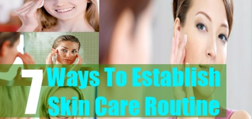7 Ways To Establish An Effective Skin Care Routine