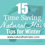 15 Time Saving Natural Hair Tips for Winter