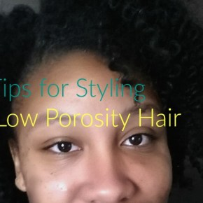 4 Tips for Styling Low Porosity Hair