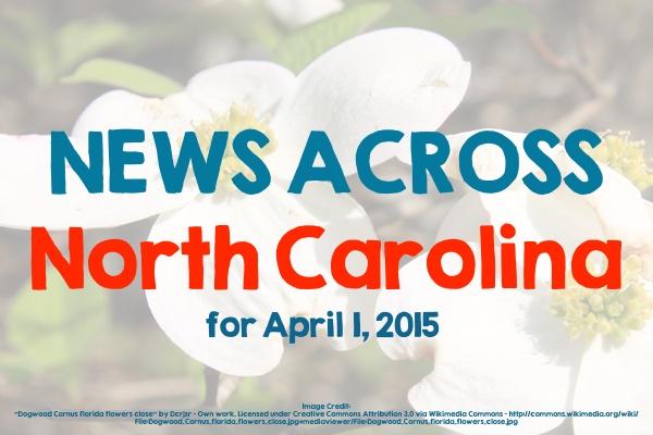 News Across North Carolina for April 1, 2015