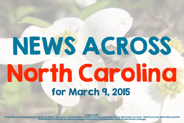 News Across North Carolina for March 9, 2015