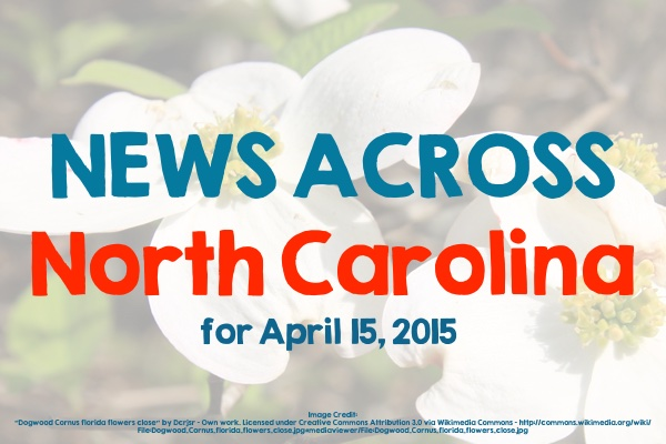 News Across North Carolina for April 15, 2015