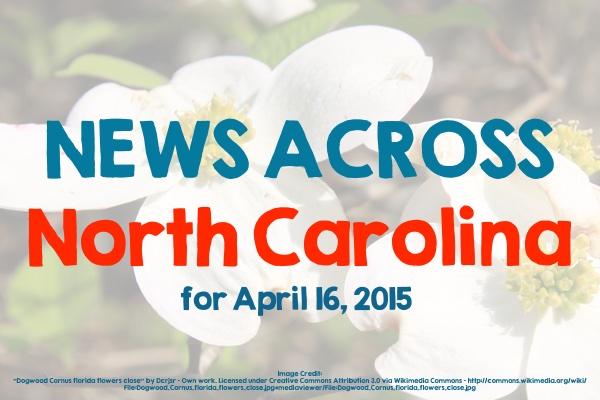News Across North Carolina for April 16, 2015