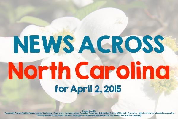 News Across North Carolina for April 2, 2015