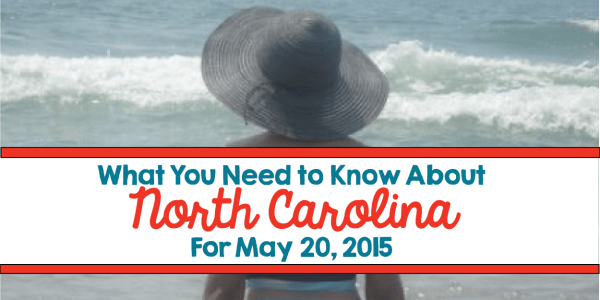 What You Need to Know About North Carolina for May 20, 2015