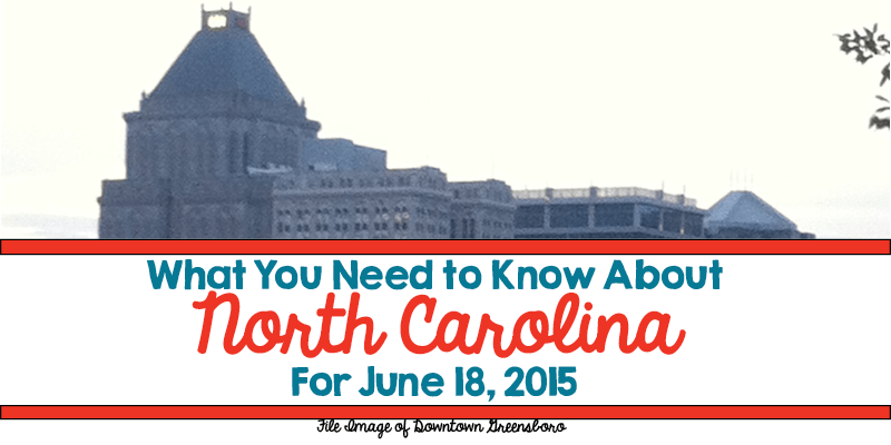 What You Need to Know About North Carolina for June 18, 2015