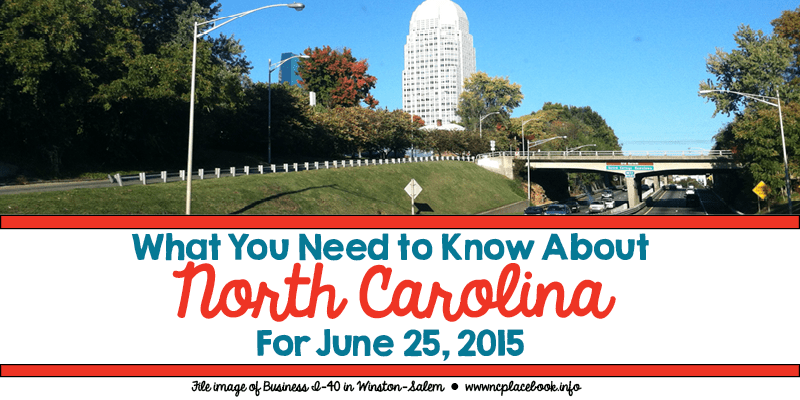 What You Need to Know About North Carolina for June 25, 2015
