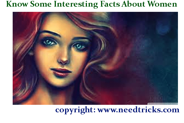 Know Some Interesting Facts About Women