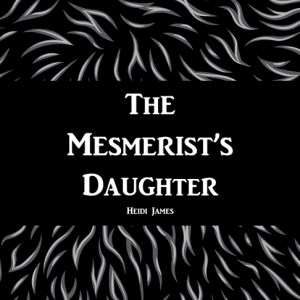 A print copy of The Mesmerist's Daughter by Heidi James.