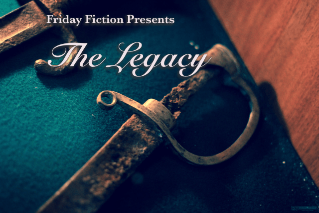 Friday Fiction The Legacy
