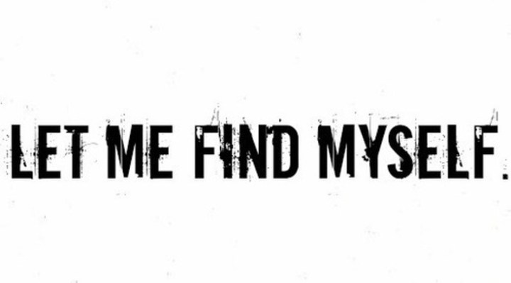 let me find myself