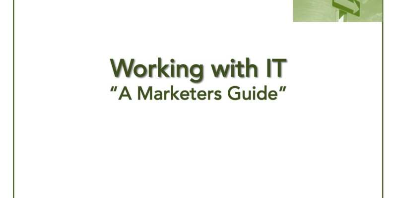 Marketers need to work closely with IT