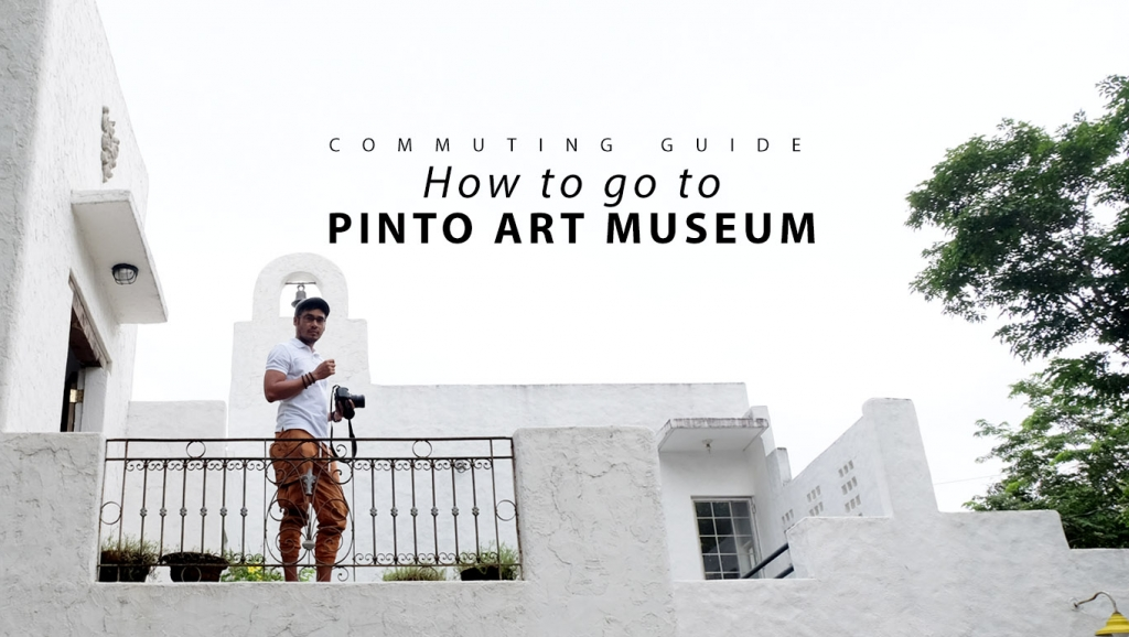 Commuting Guide: How to go to Pinto Art Museum