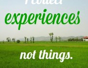 I collect experiences, not things.