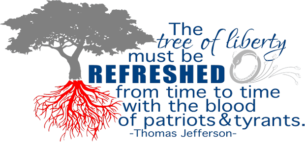 The Tree of Liberty Must be Refreshed From Time to Time With the Blood…