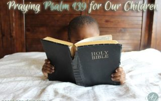 Praying Psalm 139 for Our Children