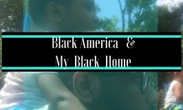Black America & My Black Home (#blacklivesmatter)