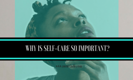 Why is Self-Care So Important: Are You Not Super Woman?