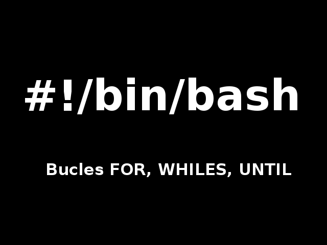 Bash Scripting: Bucles For While Until